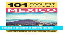 Ebook Mexico: Mexico Travel Guide: 101 Coolest Things to Do in Mexico (Mexico City, Yucatan, Los