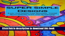Read SUPER Simple Designs  An Adult Coloring Book with Easier Designs for Easier Coloring Ebook Free