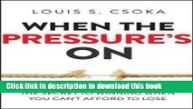 Ebook When the Pressure s On: The Secret to Winning When You Can t Afford to Lose Full Online