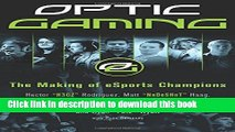 Books OpTic Gaming: The Making of eSports Champions Full Online