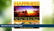 READ FREE FULL  Happiness: The Top 100 Best Ways To Feel Good   Be Happy (How To Be Happy,