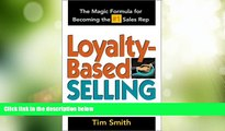 Big Deals  Loyalty-Based Selling : The Magic Formula for Becoming the #1 Sales Rep  Best Seller