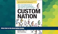 READ FREE FULL  Custom Nation: Why Customization Is the Future of Business and How to Profit From