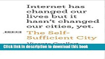 [Read PDF] The Self-Sufficient City: Internet has changed our lives but it hasn t changed our