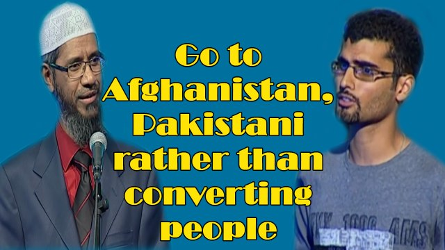 Go to Afghanistan, Pakistan rather than covert people ~Ask Dr Zakir Naik