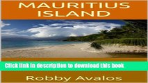 Ebook Mauritius Island: The Go-To-Guide For Vacation Deals, Mauritius Vacation and Much More With