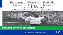 Ebook Blues, Funk, Rhythm and Blues, Soul, Hip Hop, and Rap: A Research and Information Guide
