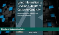 Big Deals  Using Information to Develop a Culture of Customer Centricity: Customer Centricity,