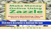 Ebook Make Money Online Using Zazzle: Internet Marketing Tips to Earn a Passive Income Full Online