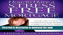 Books How to Have a Stress Free Mortgage: Insider Tips From a Certified Mortgage Broker to Help