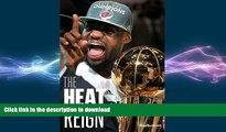 READ book  The Heat Reign: LeBron James, Dwyane Wade, Chris Bosh and the Miami Heat get their NBA