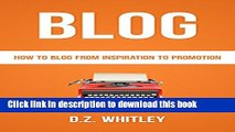 Books BLOG: How To Blog: From Inspiration To Promotion (Blog Writing   Profit) (Net How-To s) Full