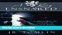 Ebook A King Ensnared: A Historical Novel of Scotland (The Stewart Chronicles) (Volume 1) Full