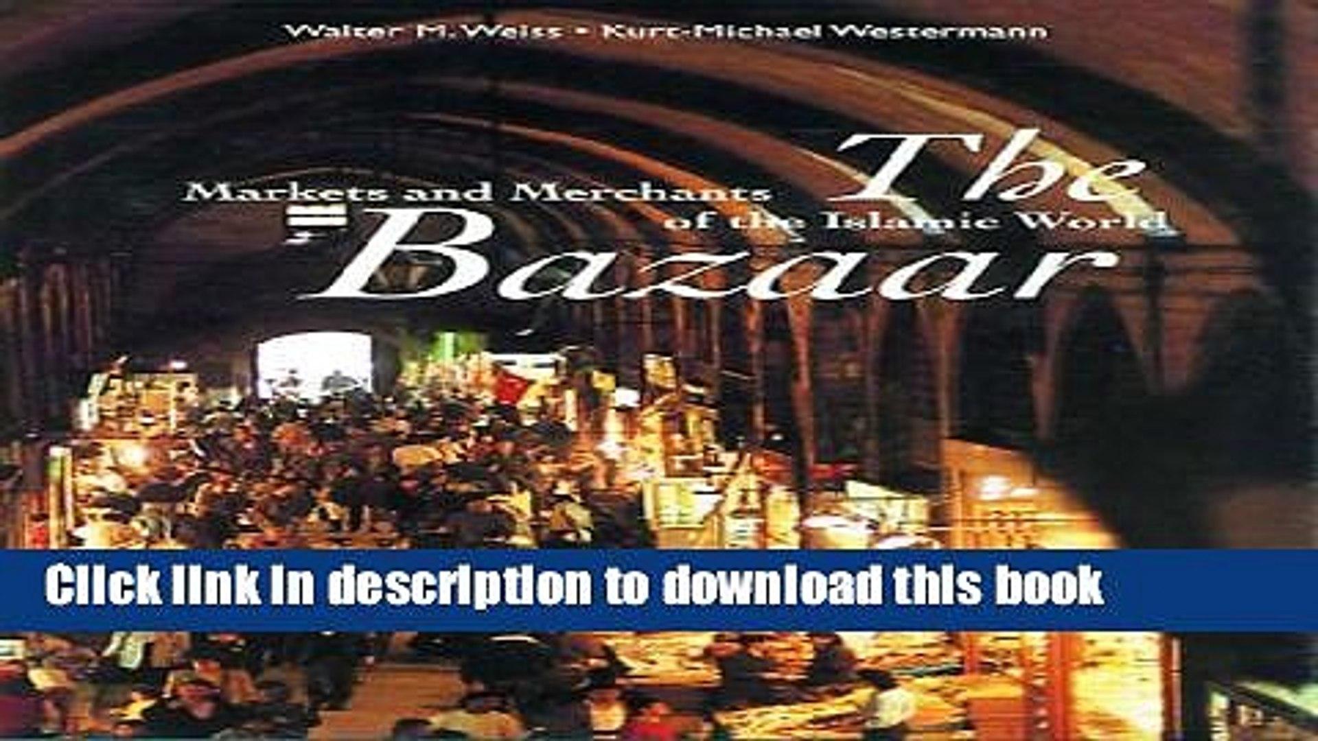 [Download] The Bazaar: Markets and Merchants of the Islamic World  Read Online