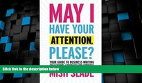 READ FREE FULL  May I Have Your Attention, Please? Your Guide to Business Writing That Charms,