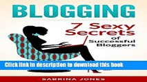 Ebook Blogging: Blog Marketing: 7 Sexy Secrets of Successful Bloggers (blogging, how to make a