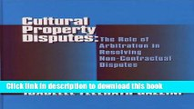 Books Cultural Property Disputes: The Role of Arbitration in Resolving Non-Contractual Disputes