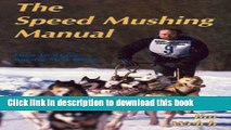 Books The Speed Mushing Manual: How to Train Racing Sled Dogs Full Online