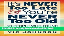 Ebook It s NEVER Too Late And You re NEVER Too Old: 50 People Who Found Success After 50 Free Online