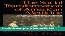 Books The Social Transformation of American Medicine: The Rise Of A Sovereign Profession And The