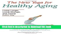 Books The New Yoga for Healthy Aging: Living Longer, Living Stronger and Loving Every Day Free