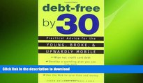PDF ONLINE Debt-Free by 30: Practical Advice for the Young, Broke, and Upwardly Mobile READ EBOOK