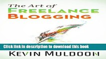 Books The Art of Freelance Blogging: How to Earn Thousands of Dollars Every Month as a