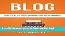 Ebook BLOG: How To Blog: From Inspiration To Promotion (Blog Writing   Profit) (Net How-To s) Full
