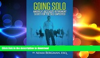 READ THE NEW BOOK Going Solo - America s Best-Kept Retirement Secret for the Self-Employed: What