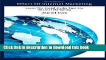 Ebook Effect of Internet Marketing: Learn the Social Media Tips for Internet Marketing Free Online
