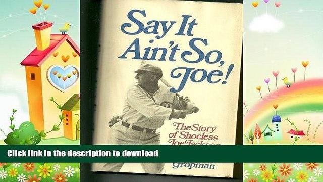 Free [PDF] Downlaod  Say it ain t so, Joe!: The story of Shoeless Joe Jackson READ ONLINE