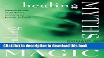 Ebook Healing Myths, Healing Magic: Breaking the Spell of Old Illusions; Reclaiming Our Power to