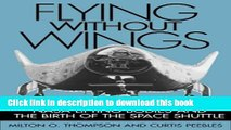Books Flying Without Wings: NASA Lifting Bodies and the Birth of the Space Shuttle Full Download