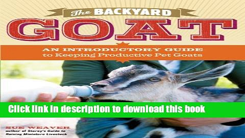 Books The Backyard Goat: An Introductory Guide to Keeping and Enjoying Pet Goats, from Feeding and