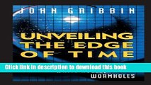 Ebook Unveiling the Edge of Time  Black Holes, White Holes, Worm Holes Free Online