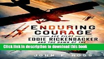 Download  Enduring Courage: Ace Pilot Eddie Rickenbacker and the Dawn of the Age of Speed  Free