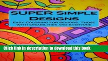 Books SUPER Simple Designs  An Adult Coloring Book with Easier Designs for Easier Coloring Free
