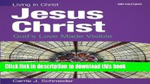 Books Jesus Christ (student book): God s Love Made Visible (Living in Christ) Full Online