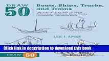 Books Draw 50 Boats, Ships, Trucks, and Trains: The Step-by-Step Way to Draw Submarines,