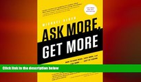 FREE DOWNLOAD  Ask More, Get More  How to Earn More, Save More, and Live More   Just by ASKING
