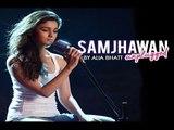 Samjhawan Unplugged | Alia Bhatt Version OUT |  Humpty Sharma Ki Dulhania | Varun Dhawan | Arijit