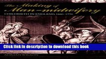 Ebook The Making of Man-Midwifery: Childbirth in England, 1660-1770 Free Online