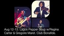 Aug 12-13: Lagos Pepper Soup w/Regina Carter+Gregoire Maret. Club Bonafide