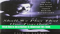 Ebook Shall We Play That One Together?: The Life and Art of Jazz Piano Legend Marian McPartland