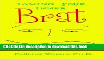 [Read PDF] Taming Your Inner Brat: A Guide for Transforming Self-Defeating Behavior Download Free