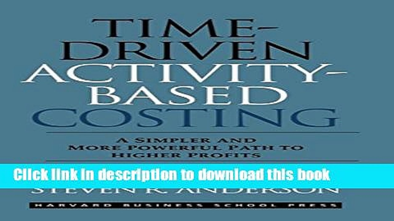 [PDF] Time Driven Activity Based Costing A Simpler and More Powerful Path  to Higher Profits
