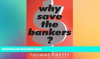 READ book  Why Save the Bankers?: And Other Essays on Our Economic and Political Crisis  FREE