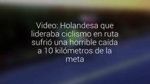 Video: Holandesa que lideraba ciclismo en ruta sufrió una horrible caída a 10 kilómetros…