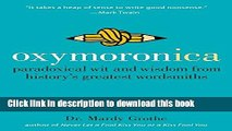 Books Oxymoronica: Paradoxical Wit and Wisdom from History s Greatest Wordsmiths Full Online