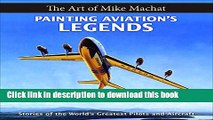 Download Painting Aviation s Legends: The Art of Mike Machat [Full Ebook]